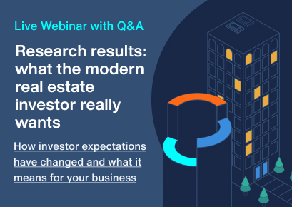 Live Webinar with Q&A, Research results: what the modern real estate investor really wants, How investor expectations have changed and what it means for your business.