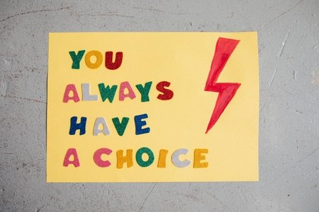 "sign that says ""you always have a choice"""