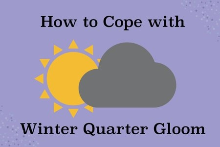 "Graphic with purple background, a sun and gray cloud and snow flakes in the corners. Text that says: ""How to Cope with Winter Quarter Gloom""."