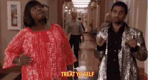 Treat yo self gif