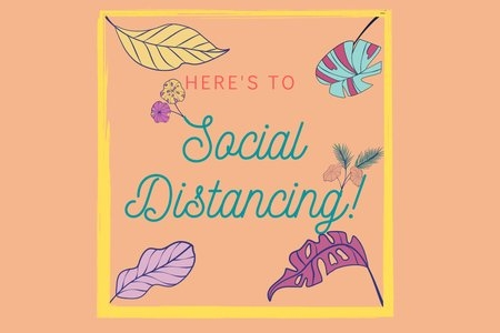 here's to social distancing