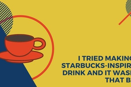 I Tried Making A Starbucks-Inspired Drink And It Wasn't That Bad. Article Graphic. Made with Canva