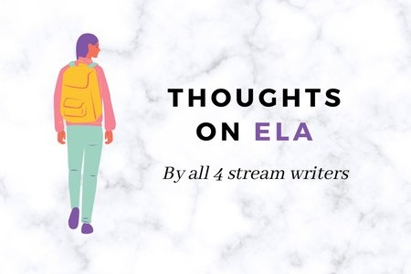 "article header image made on canva, ""thoughts on ELA by all four stream writers"""