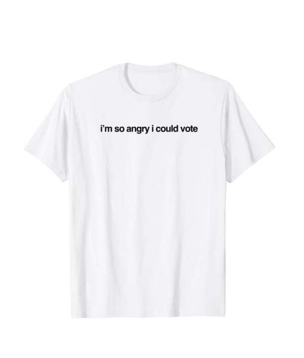 I'm So Angry I Could Vote T-Shirt by Blessed Be The Brains